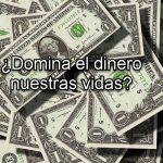 Domina el dinero nuestras vidas 150x150